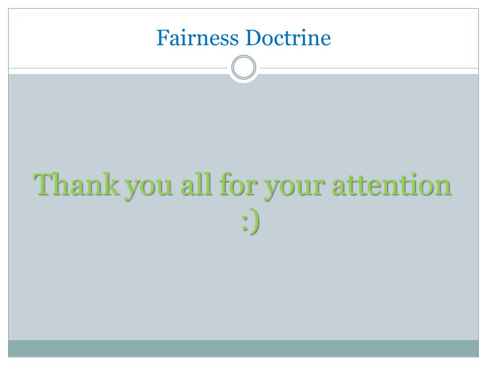 Fairness Doctrine Thank you all for your attention :)