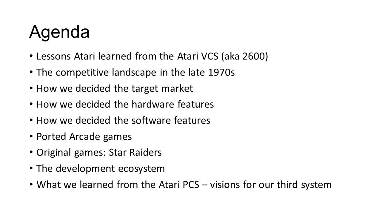 Our first success: Atari VCS This was a good idea, executed surprisingly well The hardware was cheap enough, to make it to market in 1977.