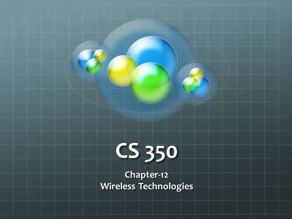 CS 350 Chapter-12 Wireless Technologies