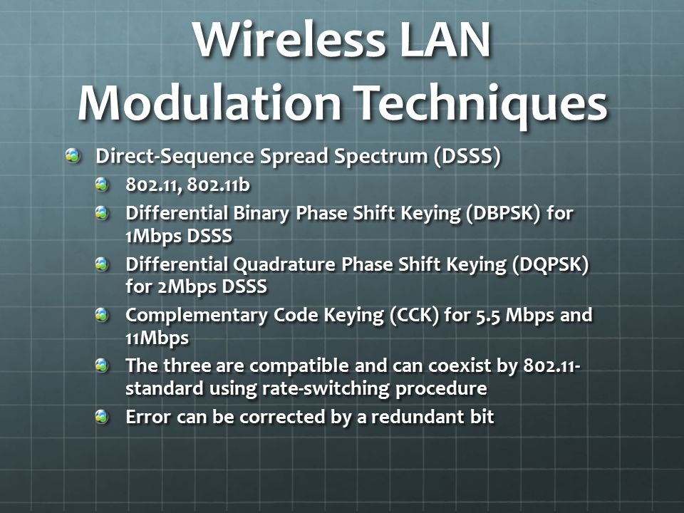 Wireless LAN Modulation Techniques Direct-Sequence Spread Spectrum (DSSS) 802.11, 802.11b Differential Binary Phase Shift Keying (DBPSK) for 1Mbps DSS