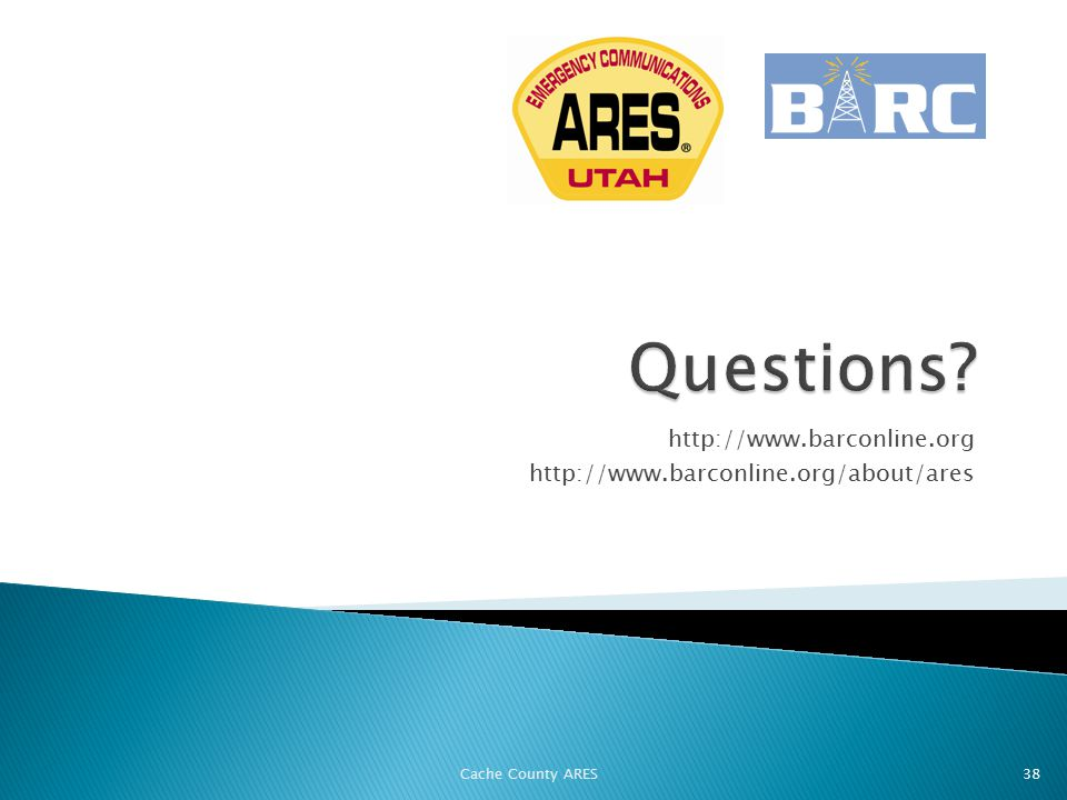 http://www.barconline.org http://www.barconline.org/about/ares Cache County ARES 38