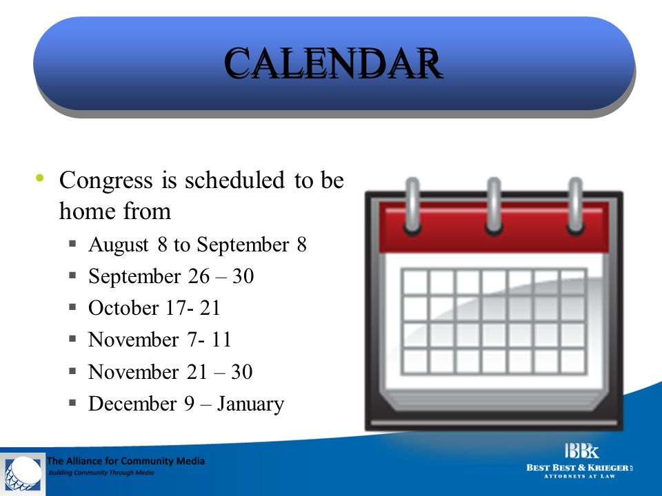 CALENDAR Congress is scheduled to be home from  August 8 to September 8  September 26 – 30  October 17- 21  November 7- 11  November 21 – 30  December 9 – January