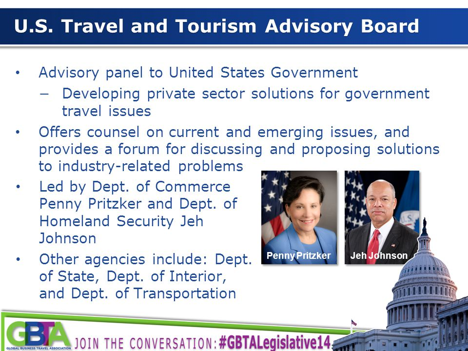 5 U.S. Travel and Tourism Advisory Board Advisory panel to United States Government −Developing private sector solutions for government travel issues