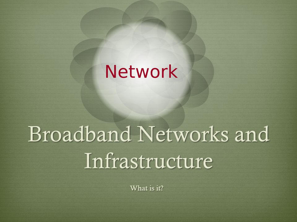 Broadband Differentiators Physical Capacity Download & upload speeds Reliability Latency Security Service Limitations Bandwidth caps Coverage area Permitted # of connecting devices Pricing Installation Subscription Bandwidth pricing model