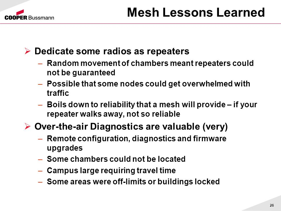 Mesh Lessons Learned  Dedicate some radios as repeaters –Random movement of chambers meant repeaters could not be guaranteed –Possible that some node