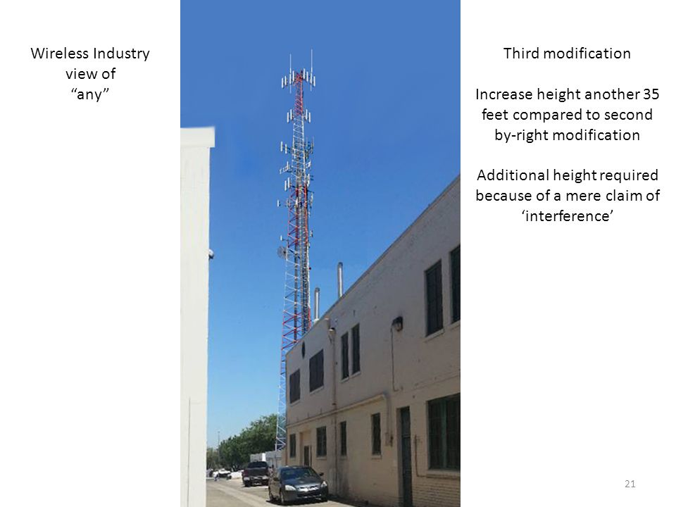 Third modification Increase height another 35 feet compared to second by-right modification Additional height required because of a mere claim of 'interference' Wireless Industry view of any 21