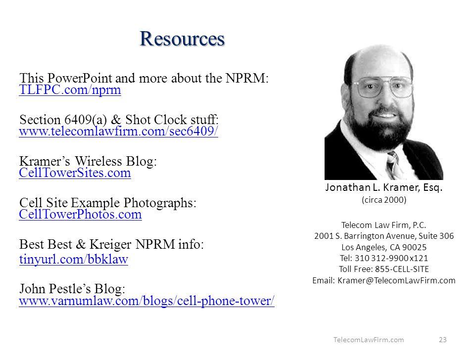 23 Resources This PowerPoint and more about the NPRM: TLFPC.com/nprm TLFPC.com/nprm Section 6409(a) & Shot Clock stuff: www.telecomlawfirm.com/sec6409