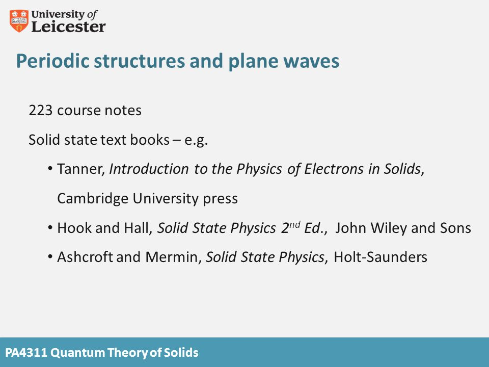 PA4311 Quantum Theory of Solids Periodic structures and plane waves 223 course notes Solid state text books – e.g.