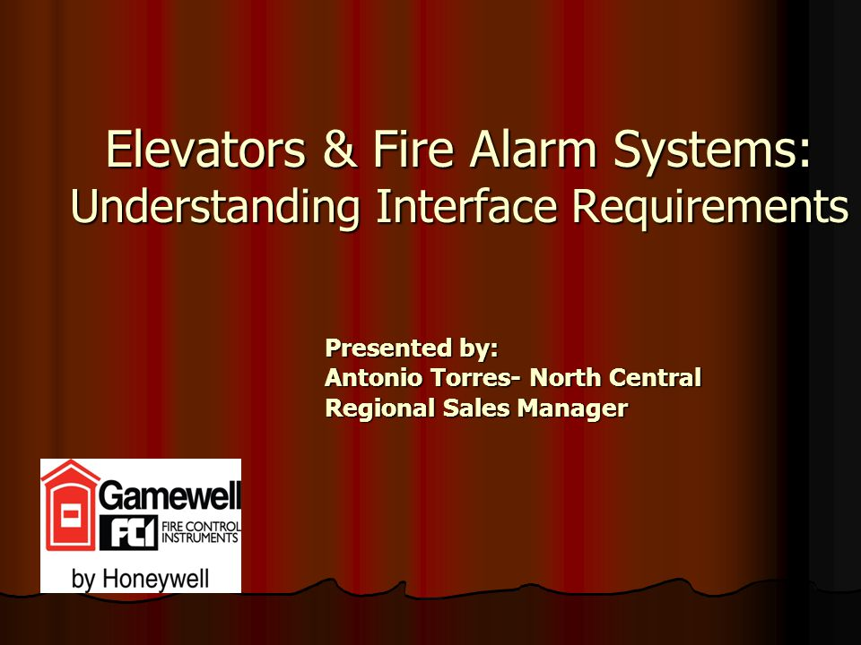 Elevators & Fire Alarm Systems: Understanding Interface Requirements Presented by: Antonio Torres- North Central Regional Sales Manager