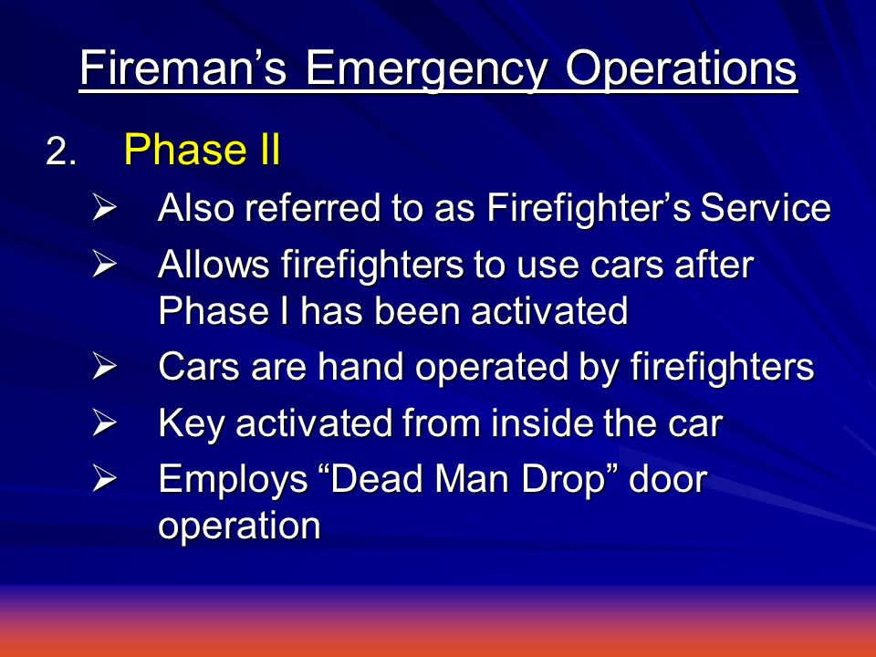 2. Phase II  Also referred to as Firefighter's Service  Allows firefighters to use cars after Phase I has been activated  Cars are hand operated by