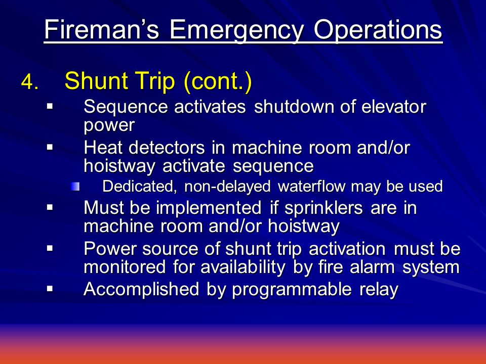 4. Shunt Trip (cont.)  Sequence activates shutdown of elevator power  Heat detectors in machine room and/or hoistway activate sequence Dedicated, no