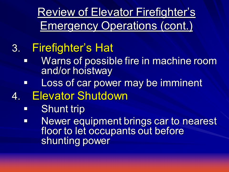 Review of Elevator Firefighter's Emergency Operations (cont.) 3.