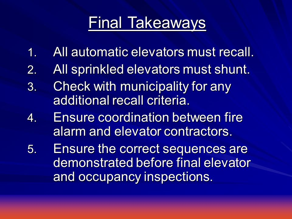 1. All automatic elevators must recall. 2. All sprinkled elevators must shunt.