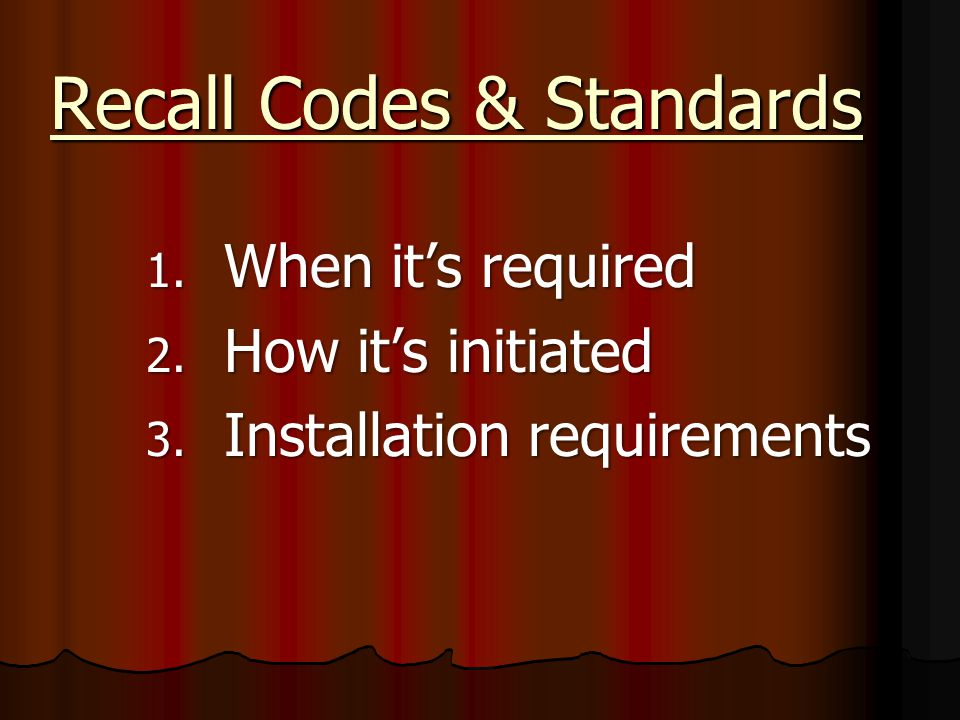1. When it's required 2. How it's initiated 3. Installation requirements Recall Codes & Standards