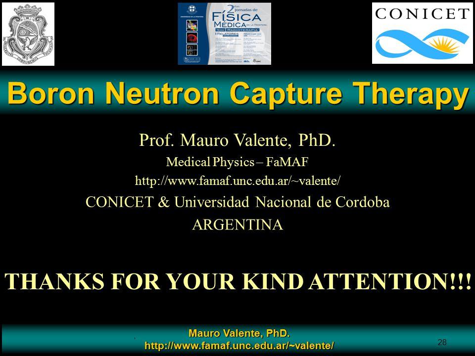 Prof. Mauro Valente - CONICET & Universidad Nacional de Cordoba 28 Mauro Valente, PhD. http://www.famaf.unc.edu.ar/~valente/ 28 Boron Neutron Capture