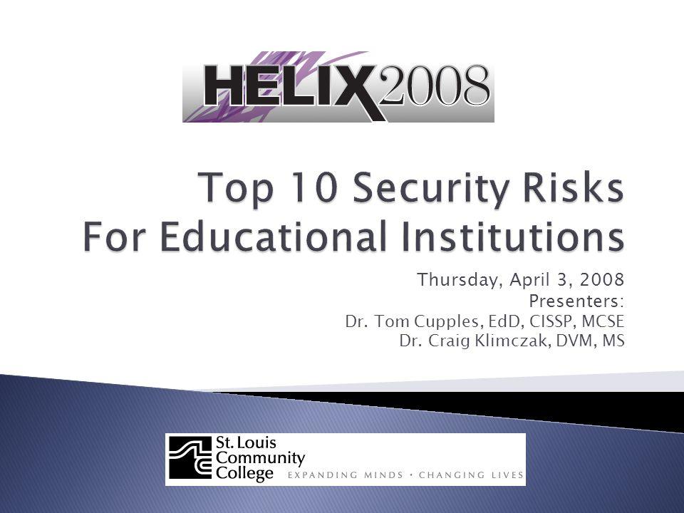 Thursday, April 3, 2008 Presenters: Dr. Tom Cupples, EdD, CISSP, MCSE Dr. Craig Klimczak, DVM, MS