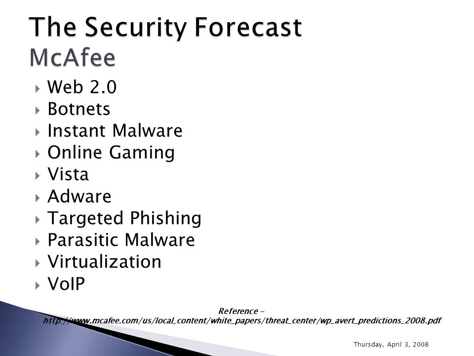  Botnets  Malware  Online Gaming  Social Networking Sites  Key Dates of Opportunity  Web 2.0  Vista  Mobile Devices Reference - http://www.ca.com/securityadvisor/newsinfo/collateral.aspx?cid=97702 Thursday, April 3, 2008