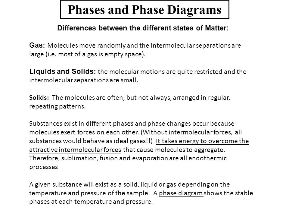 Phases and Phase Diagrams Differences between the different states of Matter: Gas: Molecules move randomly and the intermolecular separations are larg