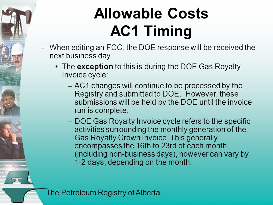 The Petroleum Registry of Alberta Allowable Costs AC1 Timing Registry –Processing of submissions is completed in near real time.