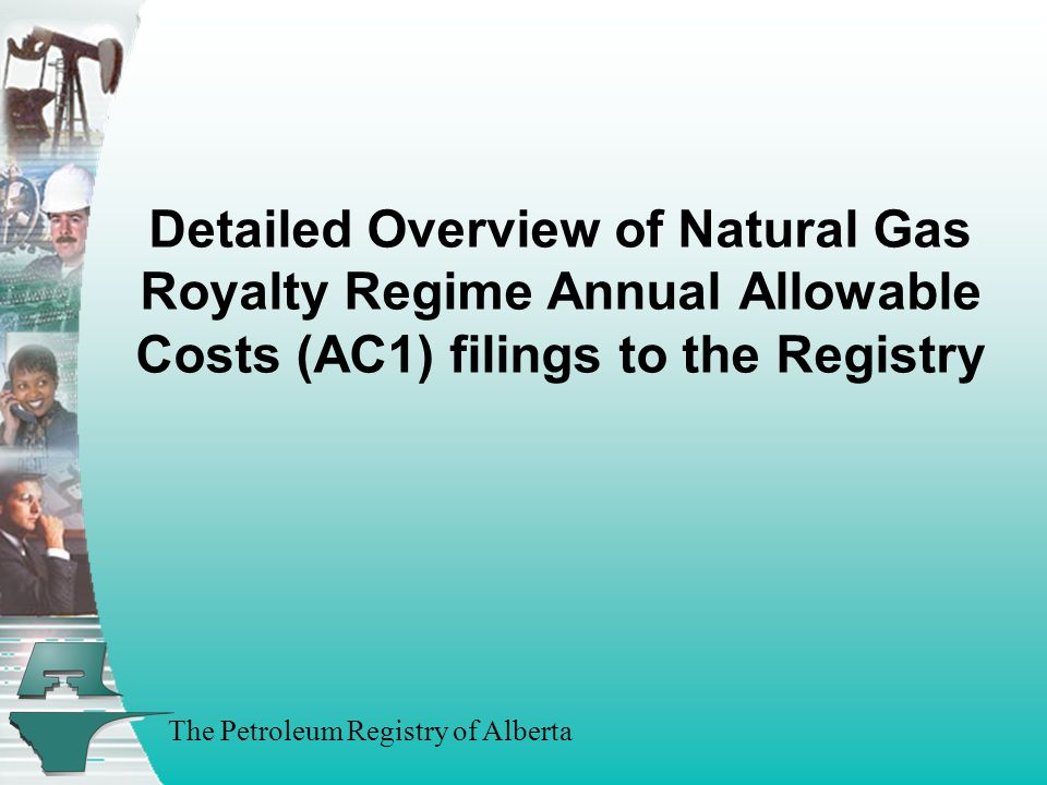 The Petroleum Registry of Alberta Detailed Overview of Natural Gas Royalty Regime Annual Allowable Costs (AC1) filings to the Registry