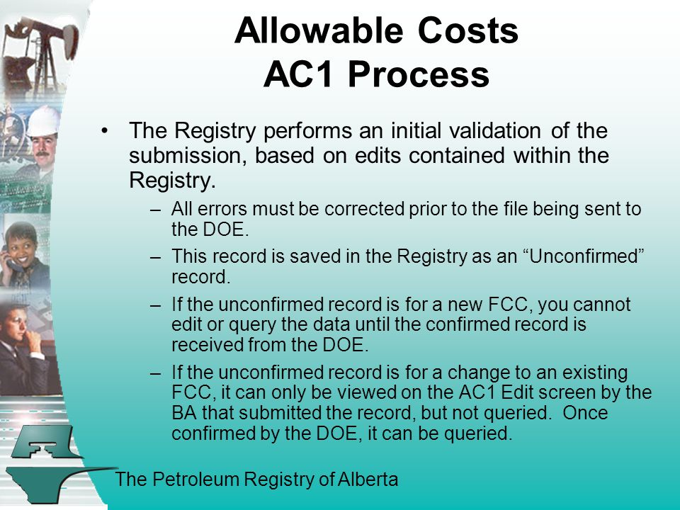 The Petroleum Registry of Alberta Allowable Costs AC1 Process The FCC Operator completes an AC1 in the Registry to request a new FCC ID or to edit (change) an existing FCC.