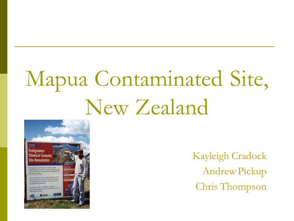 Mapua Contaminated Site, New Zealand Kayleigh Cradock Andrew Pickup Chris Thompson