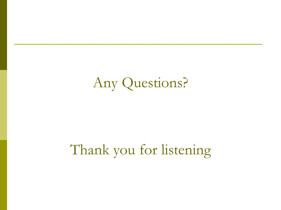 Any Questions? Thank you for listening