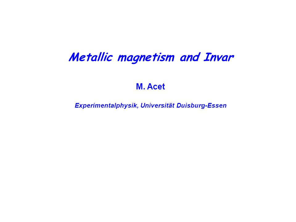 - Structure of transition metals - Magnetism of transition metals - Magnetic instabilities and 'Invar' Outline