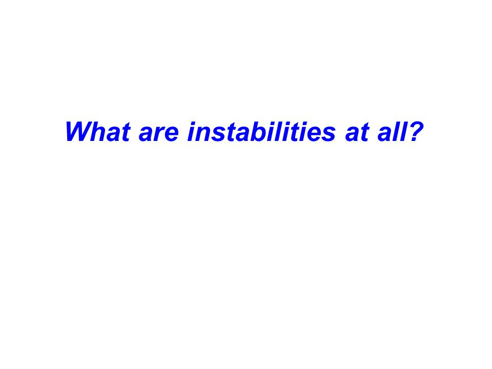 What are instabilities at all