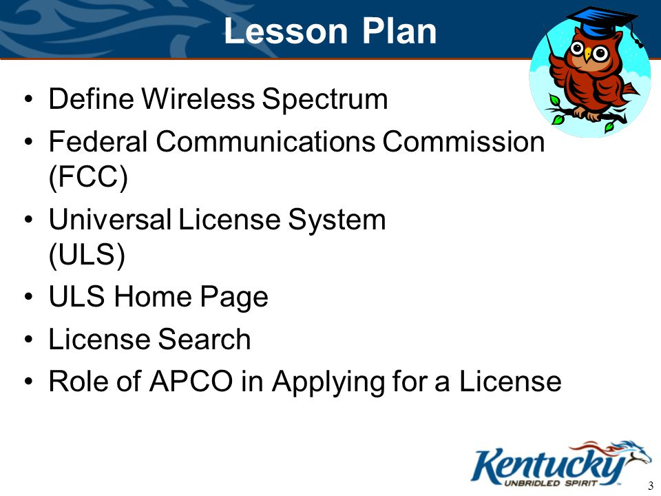3 Lesson Plan Define Wireless Spectrum Federal Communications Commission (FCC) Universal License System (ULS) ULS Home Page License Search Role of APC