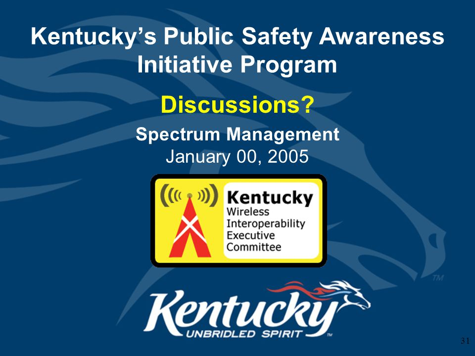31 Kentucky's Public Safety Awareness Initiative Program Discussions? Spectrum Management January 00, 2005