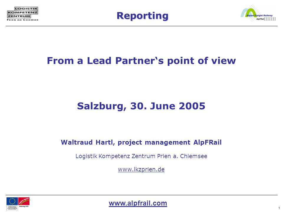 www.alpfrail.com 2 1.Project Organisation 2.Activity Report 3.Information & Publicity Report 4.Financial Report 5.Sending data Reporting from a Lead partner's point of view