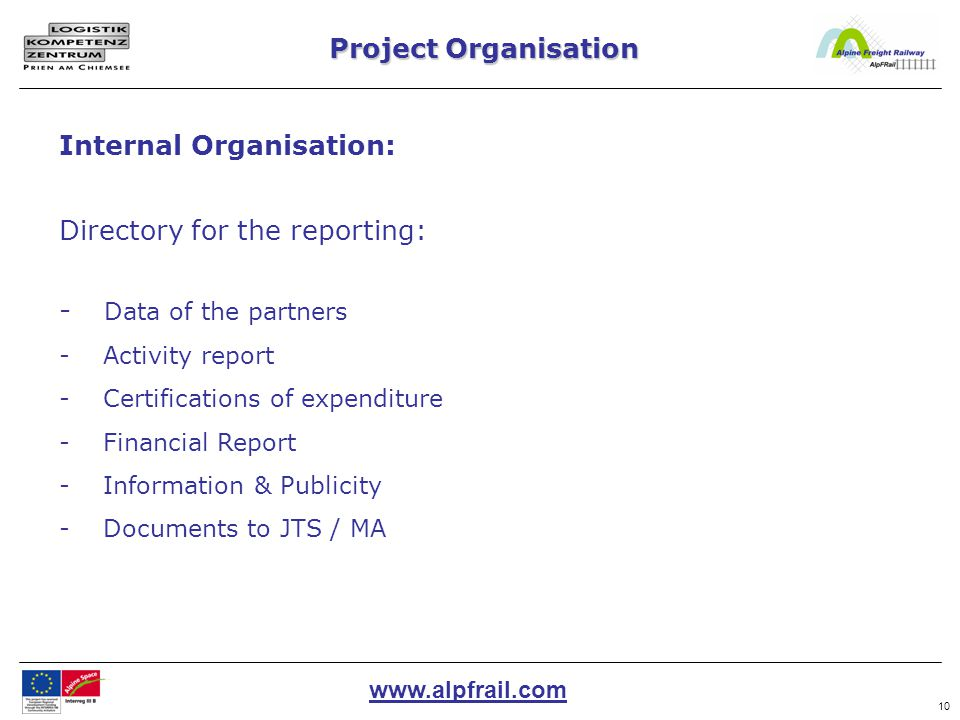 www.alpfrail.com 10 Project Organisation Directory for the reporting: - Data of the partners - Activity report - Certifications of expenditure - Finan