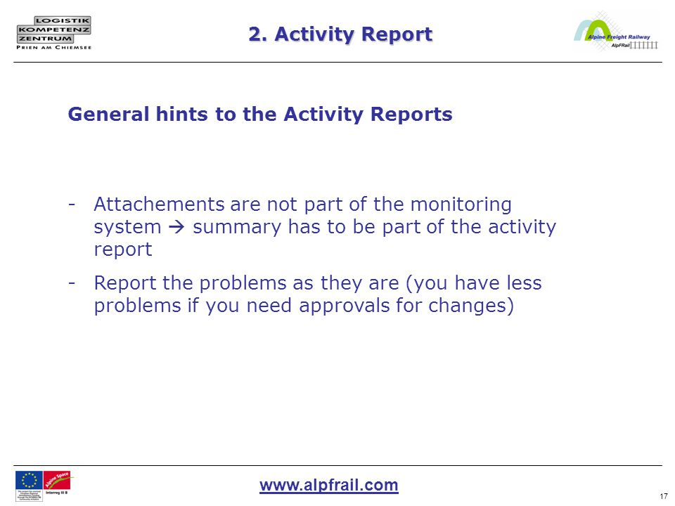 www.alpfrail.com 17 2. Activity Report General hints to the Activity Reports -Attachements are not part of the monitoring system  summary has to be p