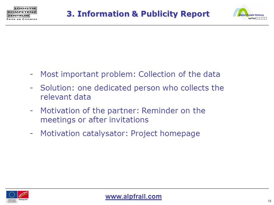 www.alpfrail.com 19 3. Information & Publicity Report -Most important problem: Collection of the data -Solution: one dedicated person who collects the