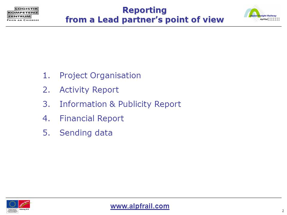www.alpfrail.com 2 1.Project Organisation 2.Activity Report 3.Information & Publicity Report 4.Financial Report 5.Sending data Reporting from a Lead p