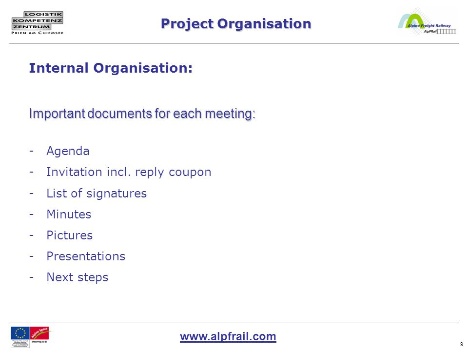 www.alpfrail.com 10 Project Organisation Directory for the reporting: - Data of the partners - Activity report - Certifications of expenditure - Financial Report - Information & Publicity - Documents to JTS / MA Internal Organisation: