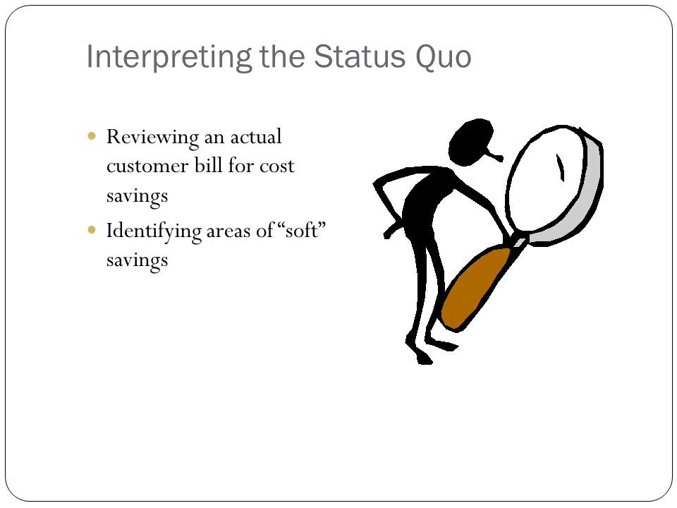 Interpreting the Status Quo Reviewing an actual customer bill for cost savings Identifying areas of soft savings