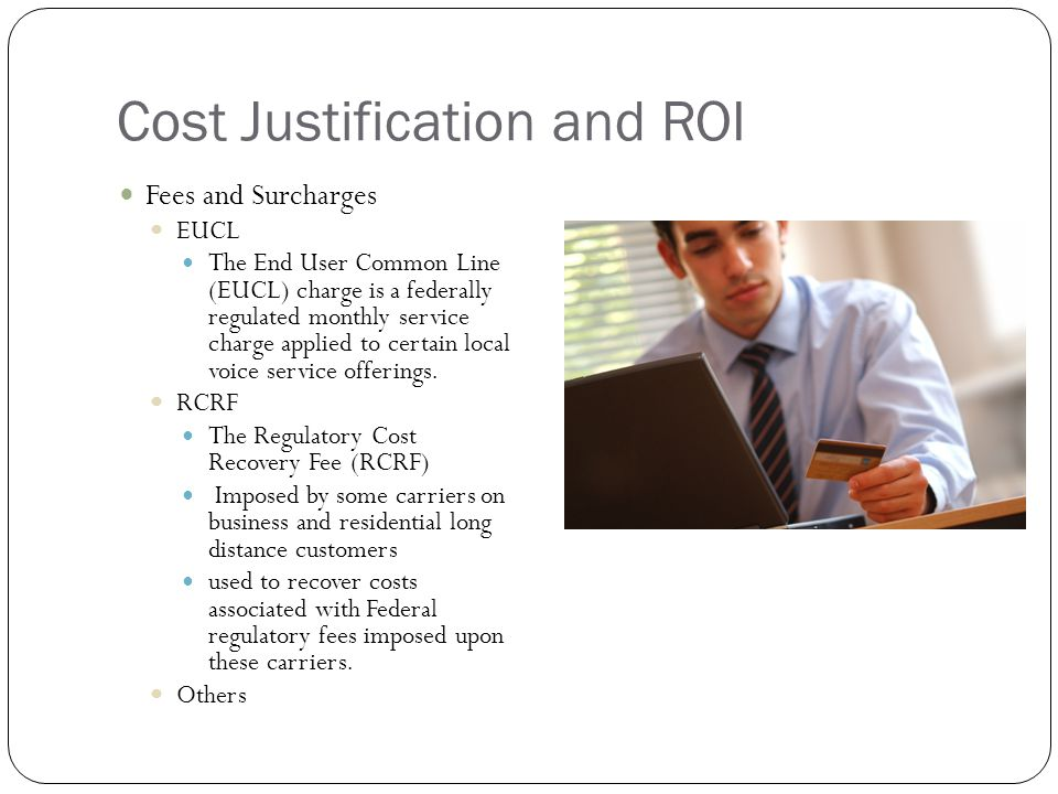 Cost Justification and ROI Fees and Surcharges EUCL The End User Common Line (EUCL) charge is a federally regulated monthly service charge applied to certain local voice service offerings.