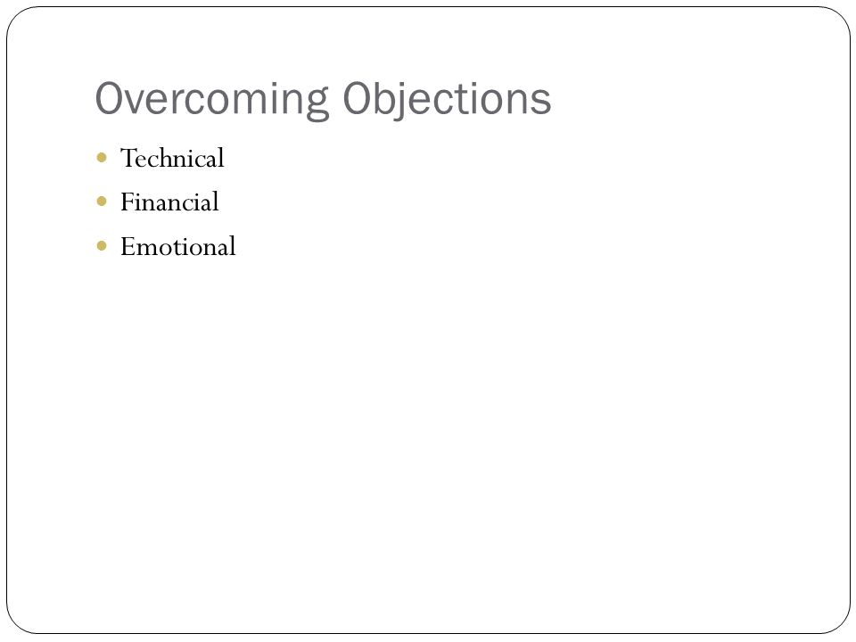 Overcoming Objections Technical Financial Emotional