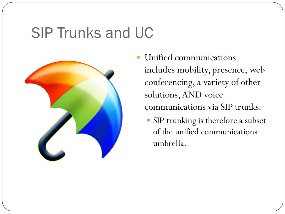 SIP Trunks and UC Unified communications includes mobility, presence, web conferencing, a variety of other solutions, AND voice communications via SIP trunks.