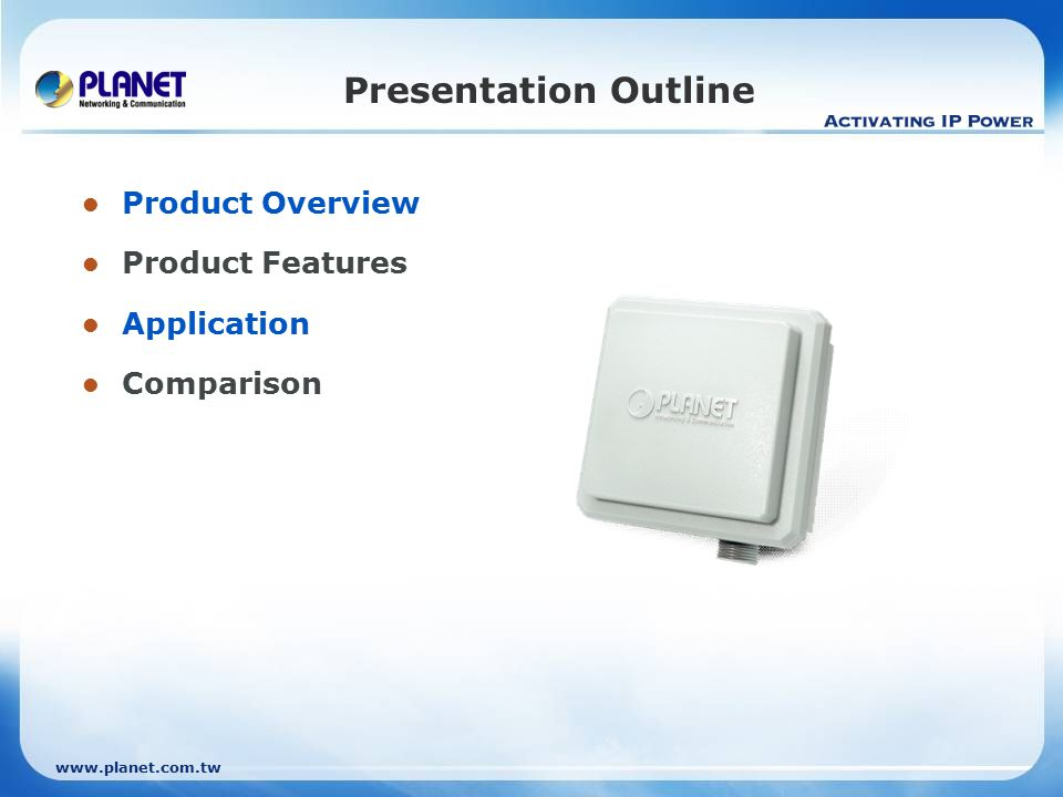 www.planet.com.tw Presentation Outline Product Overview Product Features Application Comparison