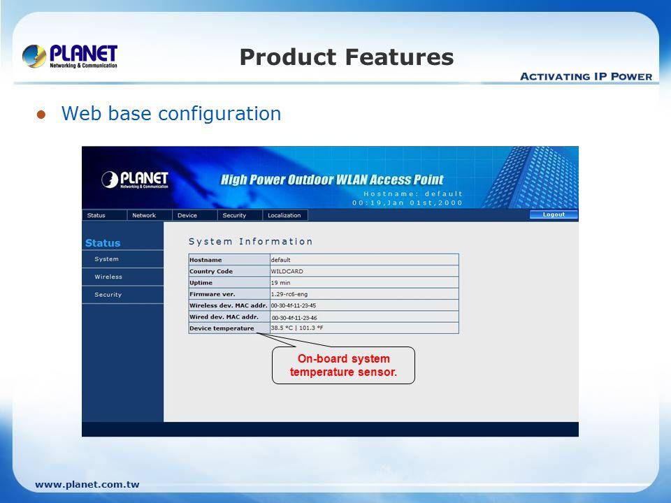 www.planet.com.tw Product Features Multiple Wireless mode options: AP, Bridge (PtP, PtMP), AP Client, CPE Router (WISP)