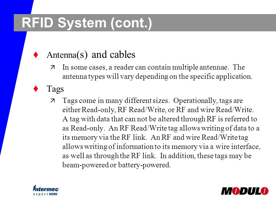 RFID System (cont.) t Antenna (s) and cables ä In some cases, a reader can contain multiple antennae. The antenna types will vary depending on the spe