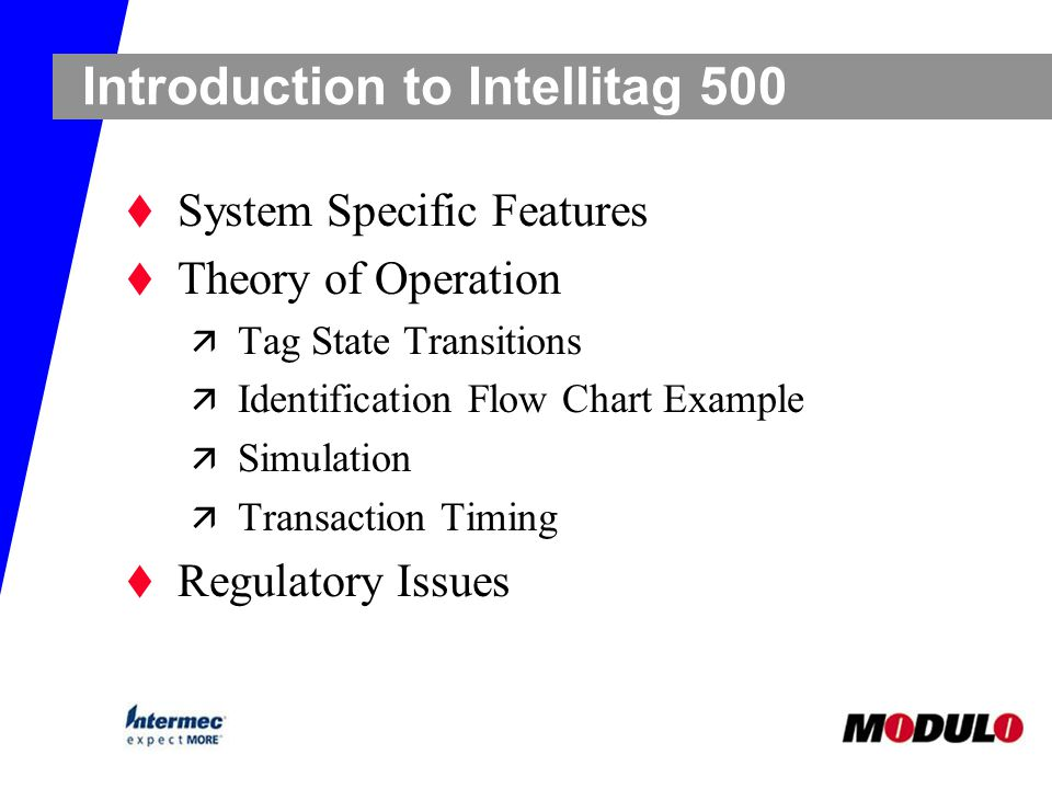 Introduction to Intellitag 500 t System Specific Features t Theory of Operation ä Tag State Transitions ä Identification Flow Chart Example ä Simulati