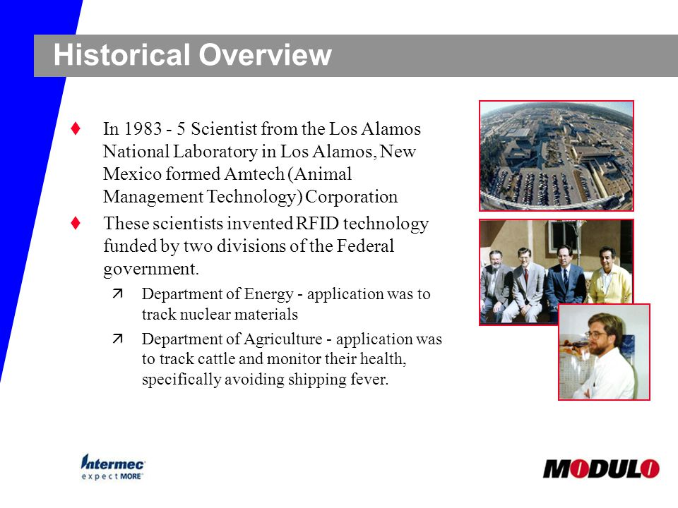 Historical Overview t In 1983 - 5 Scientist from the Los Alamos National Laboratory in Los Alamos, New Mexico formed Amtech (Animal Management Technol