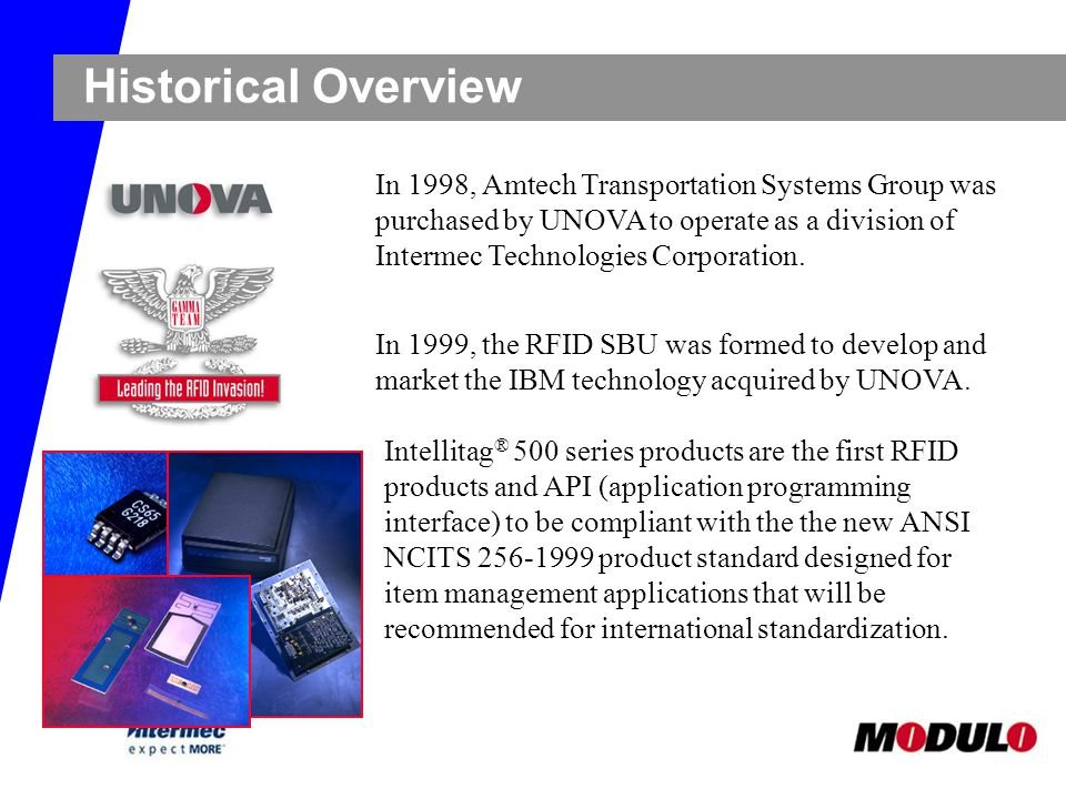 Historical Overview In 1998, Amtech Transportation Systems Group was purchased by UNOVA to operate as a division of Intermec Technologies Corporation.