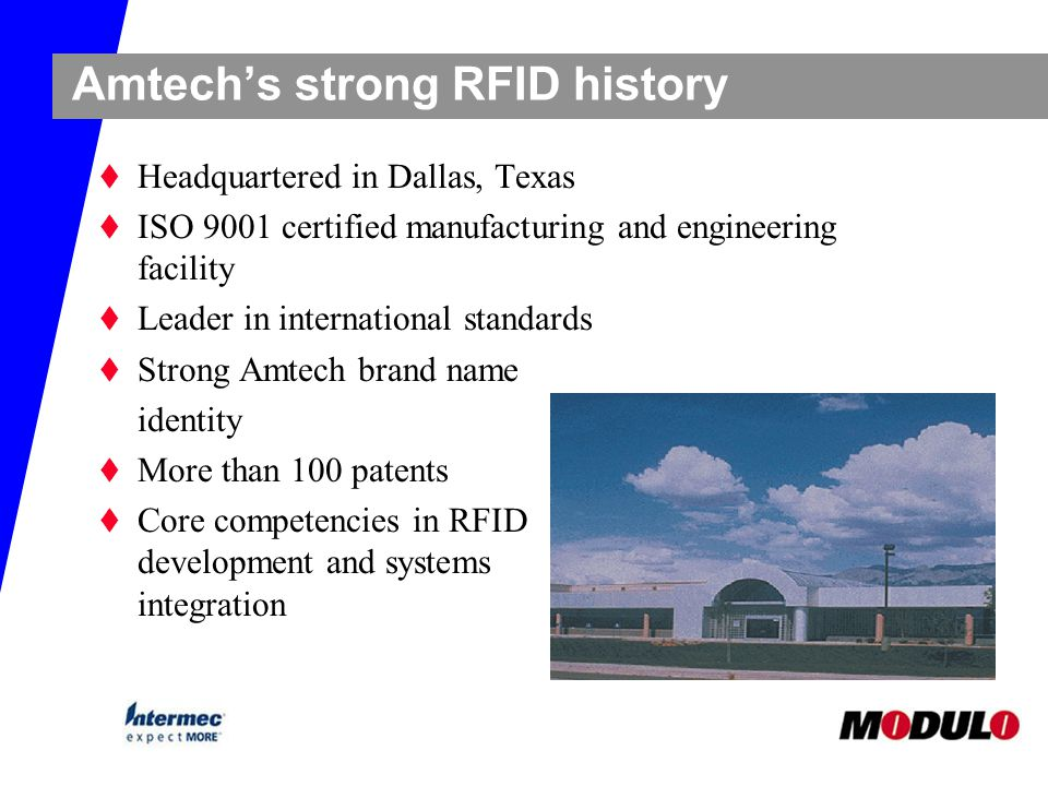 Amtech's strong RFID history t Headquartered in Dallas, Texas t ISO 9001 certified manufacturing and engineering facility t Leader in international st