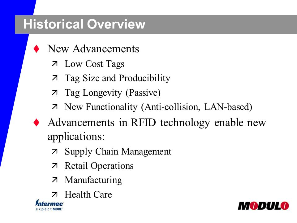 Historical Overview t New Advancements ä Low Cost Tags ä Tag Size and Producibility ä Tag Longevity (Passive) ä New Functionality (Anti-collision, LAN