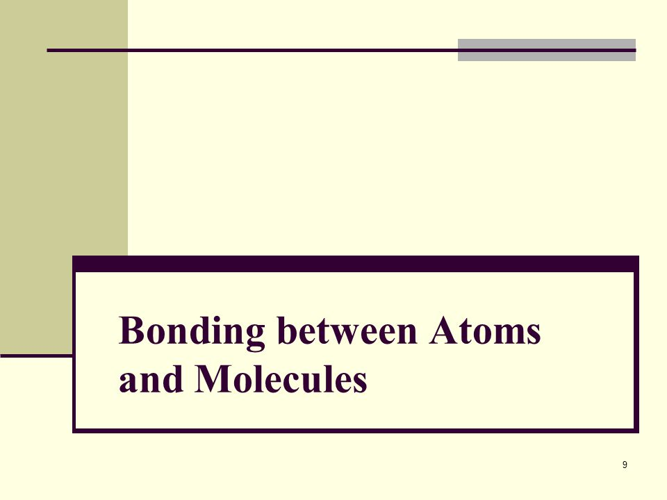 Bonding between Atoms and Molecules 9